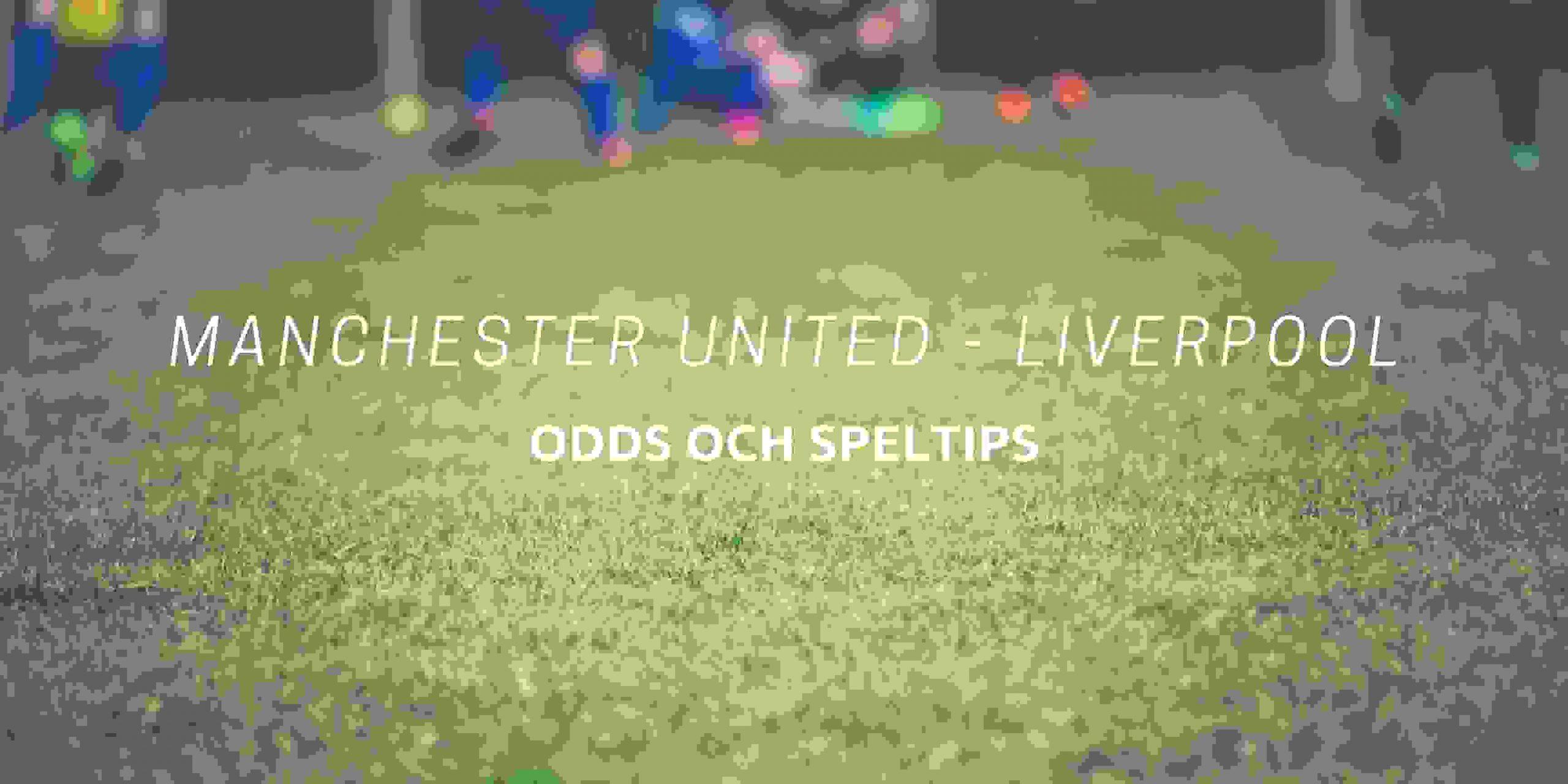 Manchester United - Liverpool odds och speltips